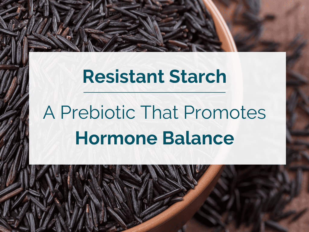 Resistant Starch—A Prebiotic That Promotes Hormone Balance