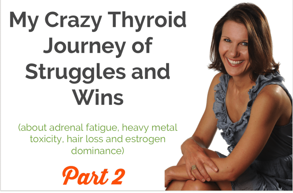 How with Thyroid Diet I Reversed My Recent Adrenal Fatigue, Heavy Metal Toxicity, Hair Loss, and Estrogen Dominance