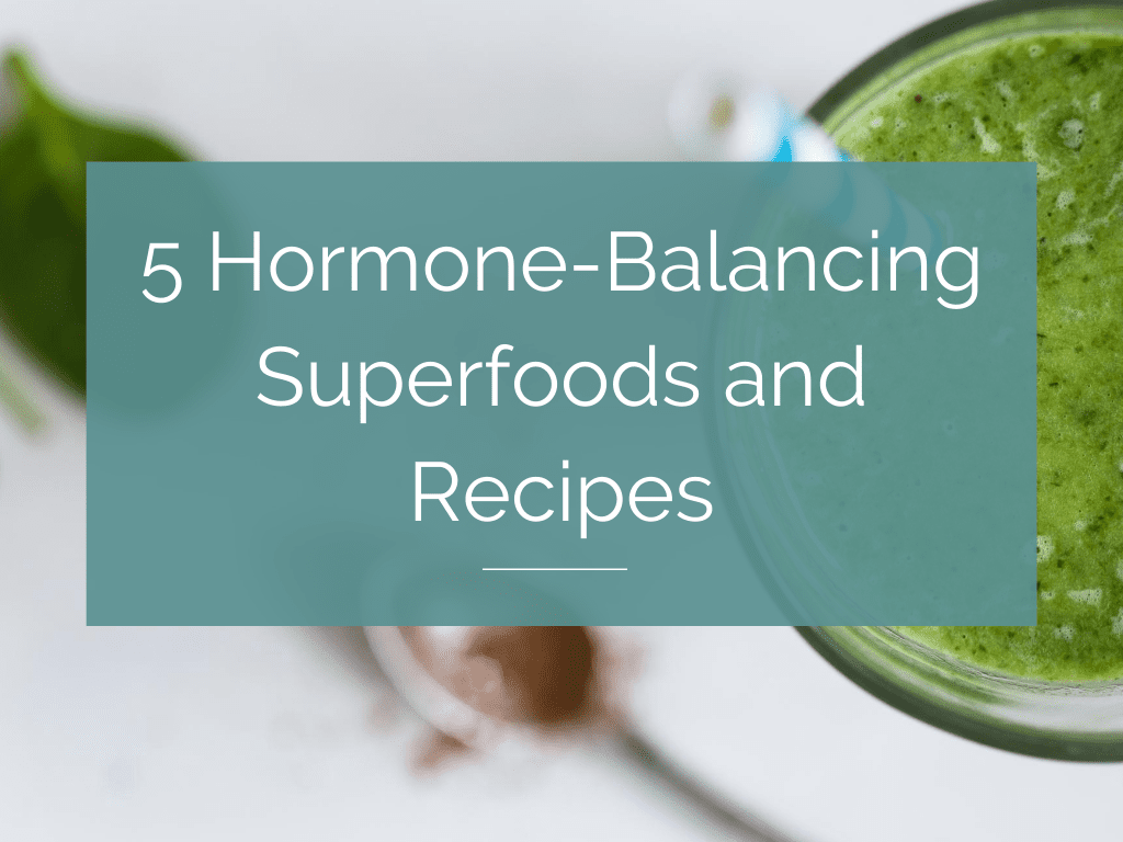 5 Hormone-Balancing Superfoods and Recipes