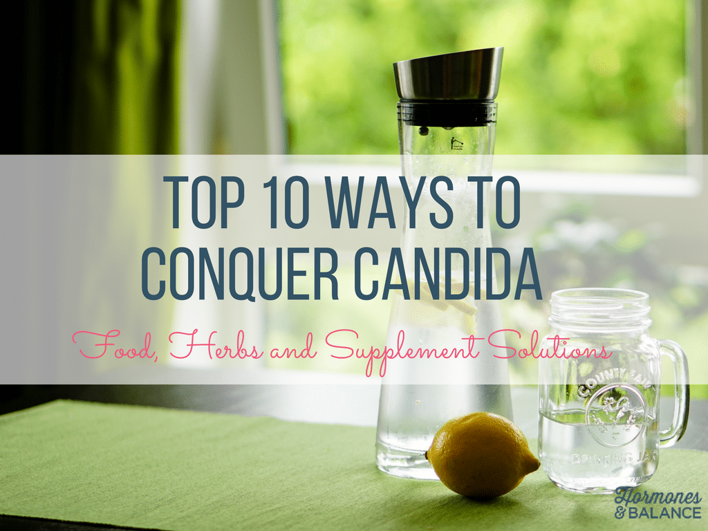 Top 10 Ways To Conquer Candida | Part 2: Food, Herbs and Supplement Solutions