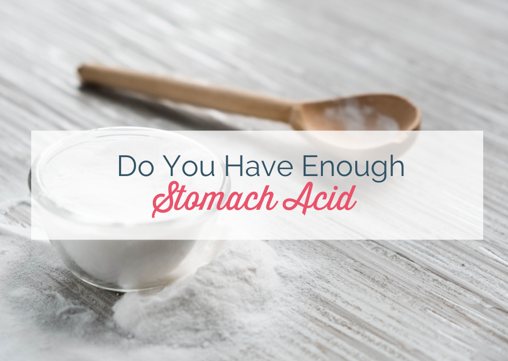 How to Know If You Have Sufficient Stomach Acid