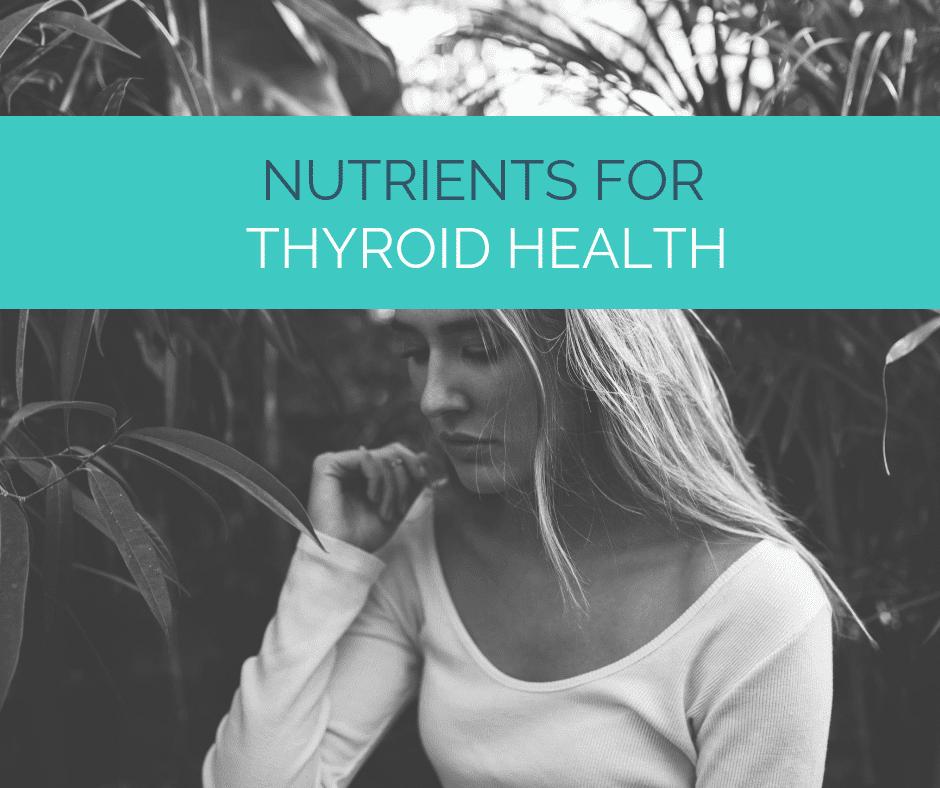Nutrients for Thyroid Health