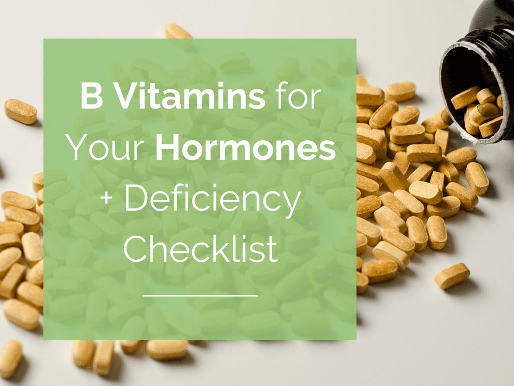 B Vitamins for Your Hormones + Deficiency Checklist