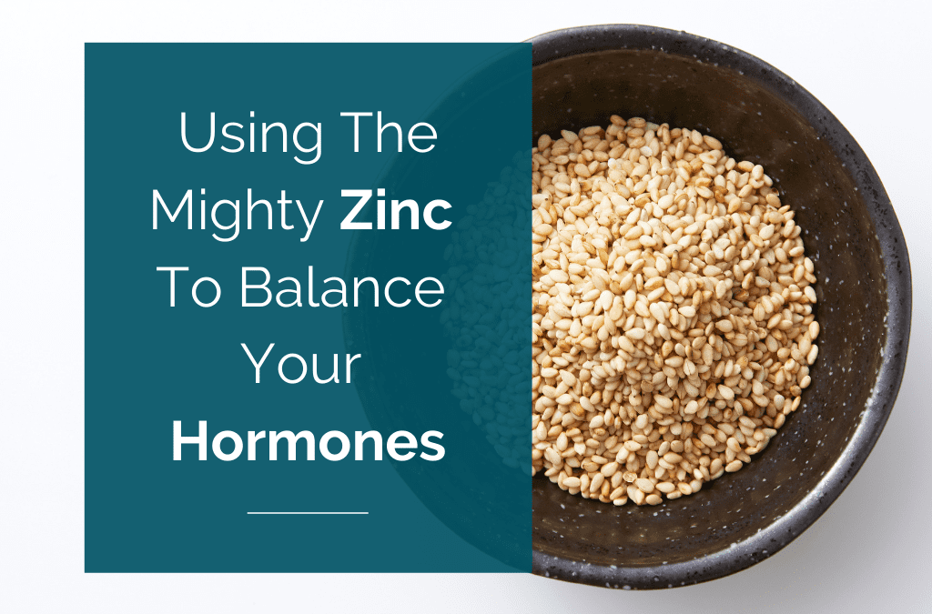 Using The Mighty Zinc To Balance Your Hormones