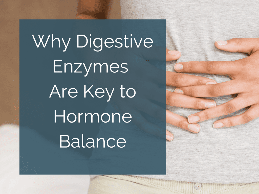 Why Digestive Enzymes Are Key to Hormone Balance