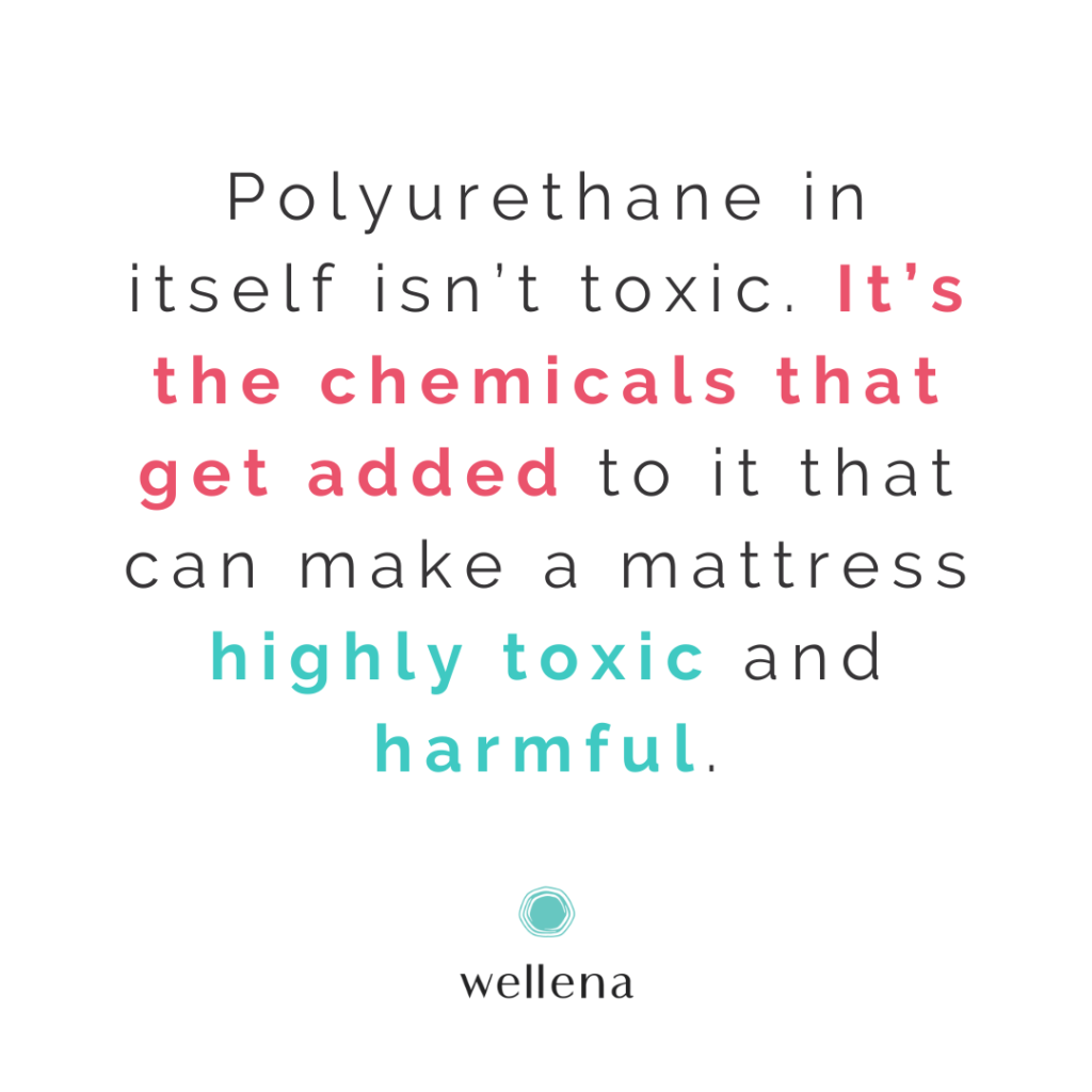 Polyurethane in itself isn't toxic. It's the chemicals that get added to it that can make a mattress highly toxic and harmful.