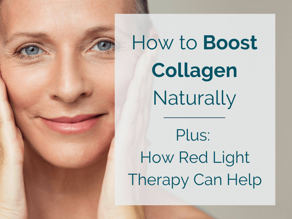 How to Boost Collagen Naturally and How Red Light Therapy Can Help