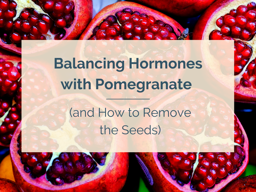 Balancing Hormones with Pomegranate (and How to Remove the Seeds)