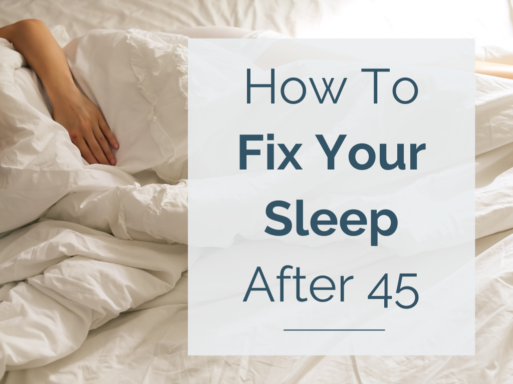How To Fix Your Sleep After 45